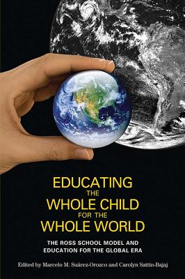 Educating the Whole Child for the Whole World By Suarez-Orozco, Marcelo M. (EDT)/ Sattin-bajaj, Carolyn (EDT)