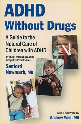 ADHD Without Drugs By Newmark, Sanford, M.D./ Weil, Andrew (FRW)